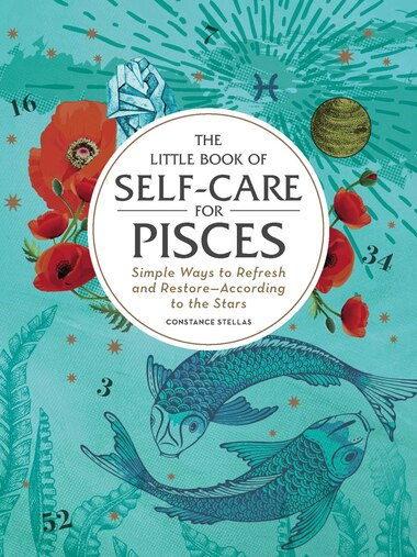 The Little Book of Self-Care for Pisces: Simple Ways to Refresh and Restore-According to the Stars by Constance Stellas
