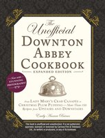 The Unofficial Downton Abbey Cookbook, Expanded Edition: From Lady Mary's Crab Canapés to Christmas…