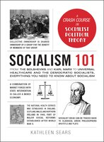 Socialism 101: From the Bolsheviks and Karl Marx to Universal Healthcare and the Democratic…