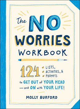 Book The No Worries Workbook: 124 Lists, Activities, and Prompts to Get Out of Your Head-and On with… by Molly Burford
