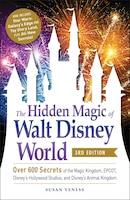 The Hidden Magic Of Walt Disney World, 3rd Edition: Over 600 Secrets Of The Magic Kingdom, Epcot…