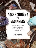 Rockhounding for Beginners: Your Comprehensive Guide to Finding and Collecting Precious Minerals…