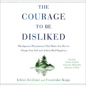 The Courage To Be Disliked: How To Free Yourself, Change Your Life, And Achieve Real Happiness by Ichiro Kishimi