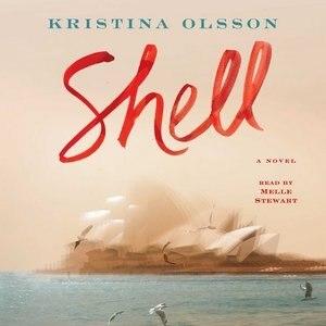 Shell: A Novel by Kristina Olsson