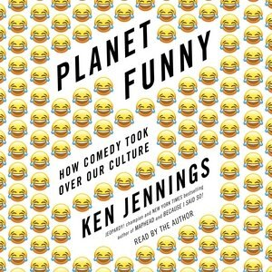 Planet Funny: How Comedy Took Over Our Culture by Ken Jennings