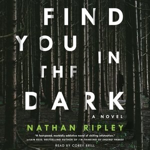 Find You In The Dark: A Novel by Nathan Ripley