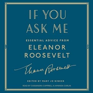 If You Ask Me: Essential Advice From Eleanor Roosevelt by Eleanor Roosevelt