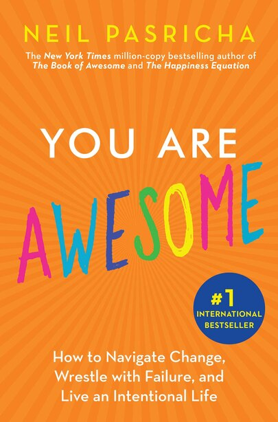 You Are Awesome: How To Navigate Change, Wrestle With Failure, And Live An Intentional Life by Neil Pasricha