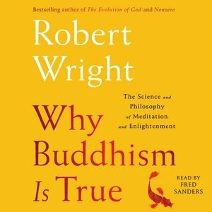 Why Buddhism Is True: The Science And Philosophy Of Meditation And Enlightenment de Robert Wright