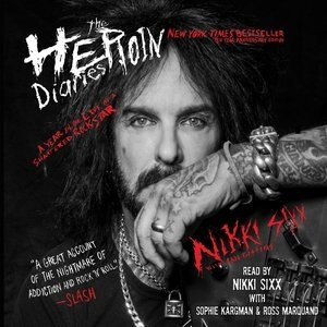 The Heroin Diaries: Ten Year Anniversary Edition: A Year In The Life Of A Shattered Rock Star by Nikki Sixx