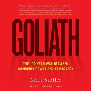 Goliath: The 100-year War Between Monopoly Power And Populism by Matt Stoller