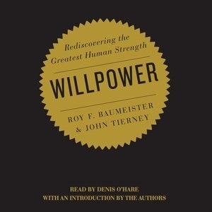 Willpower: Rediscovering The Greatest Human Strength by Roy Baumeister