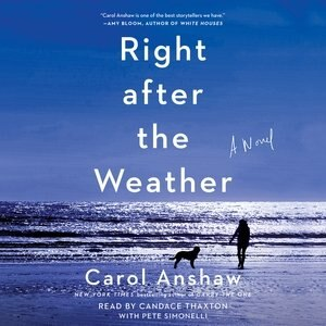 Right After The Weather: A Novel by Carol Anshaw