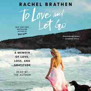 To Love And Let Go: A Memoir Of Love, Loss, And Gratitude by Rachel Brathen