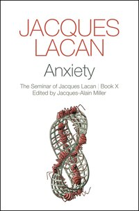 Anxiety: The Seminar of Jacques Lacan, Book X