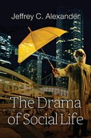 Book The Drama of Social Life by Jeffrey C. Alexander