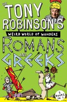 Sir Tony Robinson's Weird World Of Wonders: Greeks And Romans: 2 Books In 1