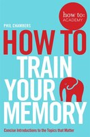 Book How To: Train Your Memory by Phil Chambers