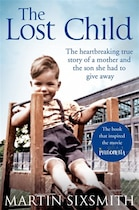 Book The Lost Child: A Mother And The Son She Had To Give Away by Martin Sixsmith