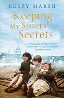 Book Keeping My Sisters' Secrets: The Moving True Story Of Three Sisters Born Into Poverty And Their… by Beezy Marsh