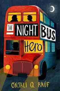 The Night Bus Hero de Onjali Q. Rauf