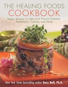 The Healing Foods Cookbook: Vegan Recipes to Heal and Prevent Diabetes, Alzheimer's, Cancer, and…
