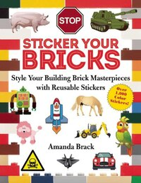 Sticker Your Bricks (paperback): Style Your Building Brick Masterpieces with Reusable Stickers