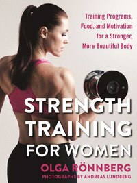 Strength Training for Women: Training Programs, Food, and Motivation for a Stronger, More Beautiful…