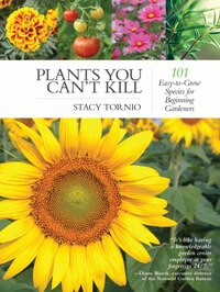 Plants You Can't Kill (paperback): 101 Easy-to-Grow Species for Beginning Gardeners