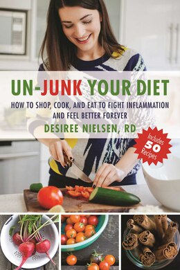Book Un-Junk Your Diet: How to Shop, Cook, and Eat to Fight Inflammation and Feel Better Forever by Desiree Nielsen