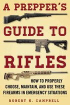 A Prepper's Guide to Rifles: How to Properly Choose, Maintain, and Use These Firearms in Emergency…