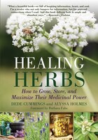 Healing Herbs: How to Grow Them, Store Them, and Maximize Their Medicinal Power