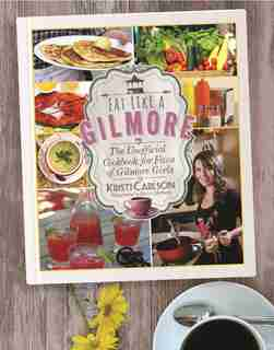 Eat Like a Gilmore: The Unofficial Cookbook for Fans of Gilmore Girls by Kristi Carlson