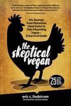 The Skeptical Vegan: My Journey from Notorious Meat-Eater to Tofu-Munching Vegan