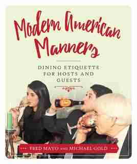 Modern American Manners: Dining Etiquette For Hosts And Guests de Fred Mayo