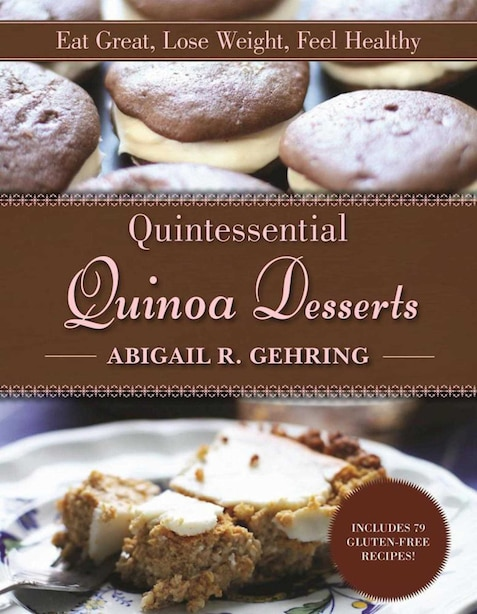 Quintessential Quinoa Desserts: Eat Great, Lose Weight, Feel Healthy by Abigail Gehring