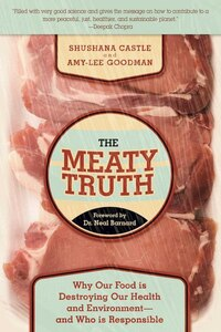 The Meaty Truth: Why Our Food Is Destroying Our Health And Environment-and Who Is Responsible