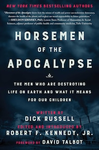 Horsemen of the Apocalypse: The Men Who Are Destroying The Planet-and How They Explain Themselves…