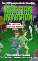 Martian Invasion: Tales of a Terrarian Warrior, Book Four