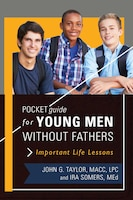 Pocket Guide For Young Men Without Fathers: Important Life Lessons