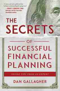 The Secrets Of Successful Financial Planning: Inside Tips From An Expert by Dan Gallagher