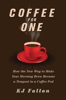 Coffee For One: How The New Way To Make Your Morning Brew Became A Tempest In A Coffee Pod