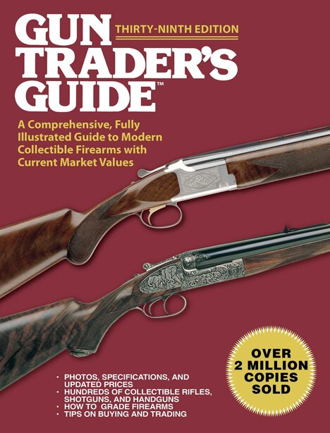 Gun Trader's Guide, Thirty-ninth Edition: A Comprehensive, Fully Illustrated Guide To Modern Collectible Firearms With Current Market Values by Robert A. Sadowski