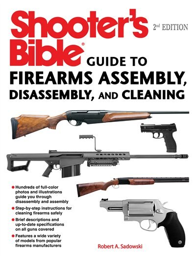 Shooter's Bible Guide To Firearms Assembly, Disassembly, And Cleaning by Robert A. Sadowski