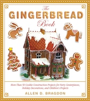 The Gingerbread Book: More Than 50 Cookie Construction Projects For Party Centerpieces, Holiday…