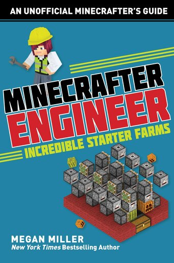 Minecrafter Engineer: Must-have Starter Farms: Must-have Starter Farms by Megan Miller