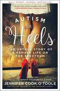 Autism In Heels: The Untold Story Of A Female Life On The Spectrum de Jennifer Cook O'Toole
