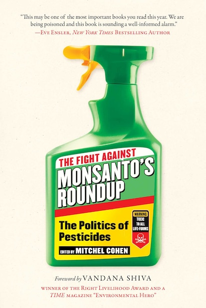 The Fight Against Monsanto's Roundup: The Politics Of Pesticides by Mitchel Cohen