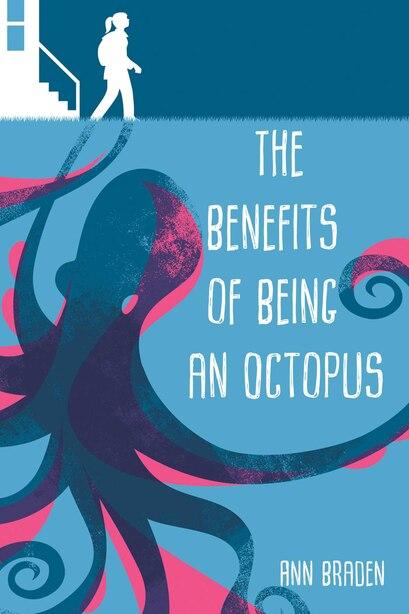 The Benefits Of Being An Octopus by Ann Braden