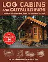 Log Cabins And Outbuildings: A Guide to Building Homes, Barns, Greenhouses, and More